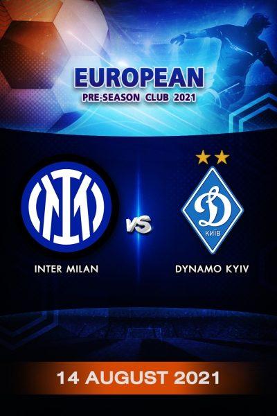ฟุตบอลกระชับมิตรลีกยุโรป 2021 อินเตอร์ มิลาน VS ดินาโม เคียฟ Program European Pre-Season 2021 Inter Milan VS Dynamo Kyiv (14 August 2021)