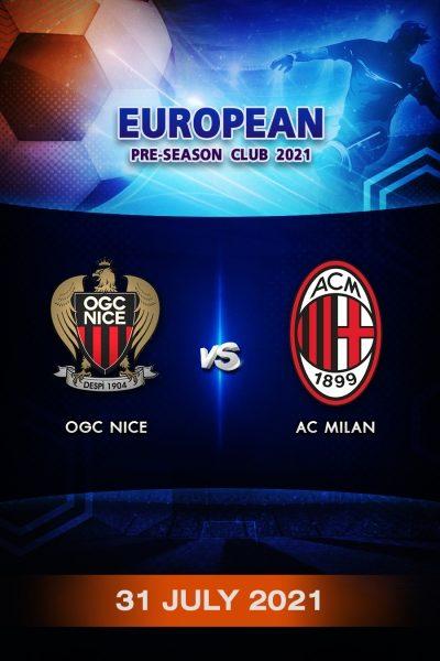 ฟุตบอลกระชับมิตรลีกยุโรป 2021 นีซ VS เอซี มิลาน Program European Pre-Season 2021 OGC Nice VS AC Milan (31 July 2021)