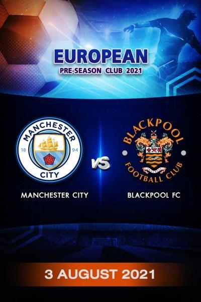 ฟุตบอลกระชับมิตรลีกยุโรป 2021 แมนเชสเตอร์ ซิตี้ VS แบล็กพูล Program European Pre-Season 2021 Manchester City VS Blackpool FC (3 August 2021)