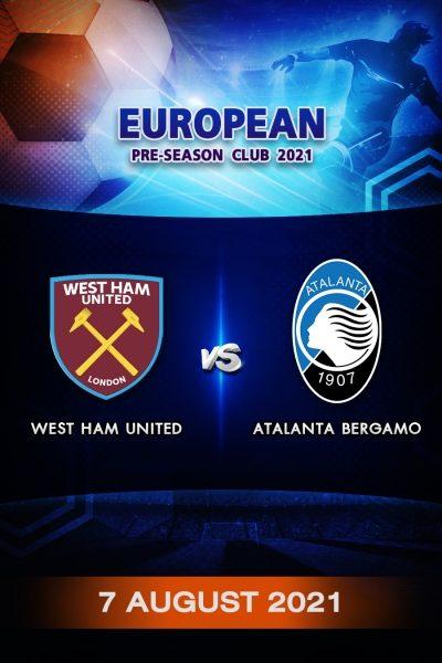 ฟุตบอลกระชับมิตรลีกยุโรป 2021 เวสต์แฮม ยูไนเต็ด VS อตาลันต้า Program European Pre-Season 2021 West Ham United VS Atalanta Bergamo (7 August 2021)