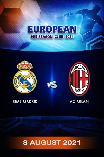 ฟุตบอลกระชับมิตรลีกยุโรป 2021 เรอัล มาดริด VS เอซี มิลาน Program European Pre-Season 2021 Real Madrid VS AC Milan (8 August 2021)